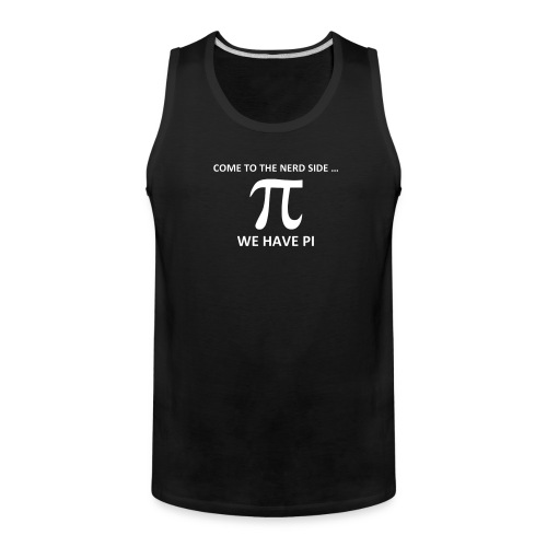 Math, Come to the nerd side, we have Pi - Men's Premium Tank