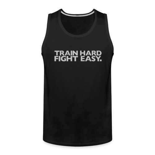 Train Hard Fight Easy | Mens Tank - Men's Premium Tank