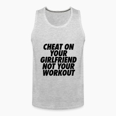 Cheat On Your Girlfriend Not Your Workout T-Shirts