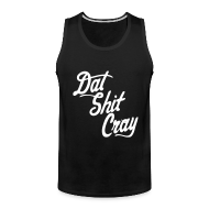 Tank Tops ~ Men's Premium Tank Top ~ Dat Shit Cray T-Shirts - stayflyclothing.com