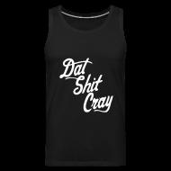 Tank Tops ~ Men's Premium Tank Top ~ Dat Shit Cray T-Shirts - stayflyclothing.com