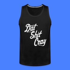 Dat Shit Cray T-Shirts - stayflyclothing.com - Men's Premium Tank