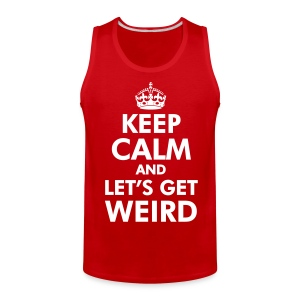 Keep Calm and Let's Get Weird T-Shirts - Men's Premium Tank
