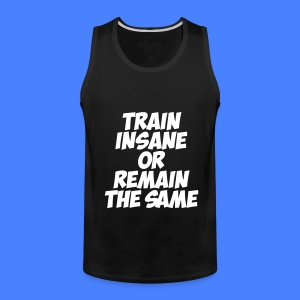 Train Insane Or Remain The Same Tank Tops - Men's Premium Tank