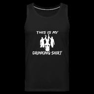 Tank Tops ~ Men's Premium Tank Top ~ This is my Drinking Shirt Tank Top Sleeveless Shirt