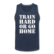 Sportswear ~ Men's Premium Tank ~ Train hard or go home - Men's tank top