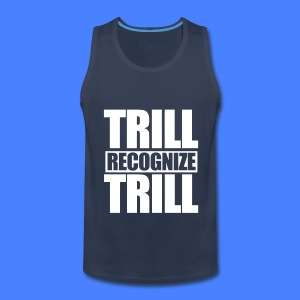 Trill Recognize Trill Tank Tops - Men's Premium Tank