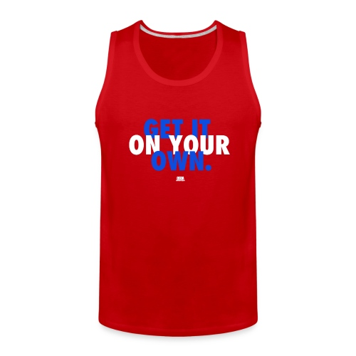 Get It On Your Own Tank - Men's Premium Tank