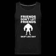 Sportswear ~ Men's Premium Tank ~ Friends Don't Let Friends Skip Leg Day Tank