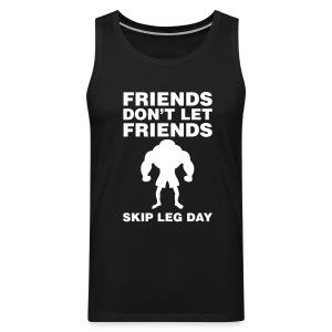 Friends Don't Let Friends Skip Leg Day Tank - Men's Premium Tank