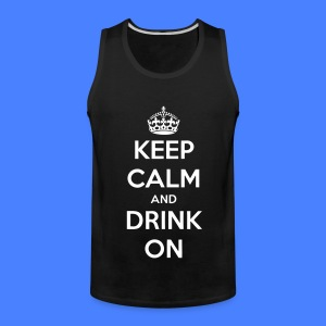 Keep Calm And Drink On T-Shirts - Men's Premium Tank
