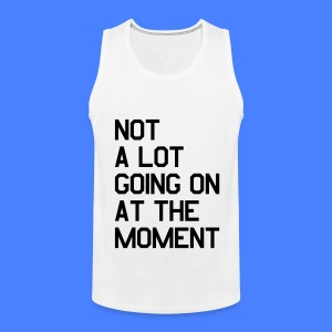 Not A Lot Going On At The Moment Tank Tops - Men's Premium Tank