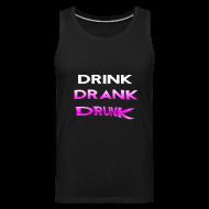 Tank Tops ~ Men's Premium Tank Top ~ Drink Drank Drunk Tank Top