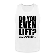 Tank Tops ~ Men's Premium Tank Top ~ DO YOU EVEN LIFT TANK TOP - BLACK WRITING