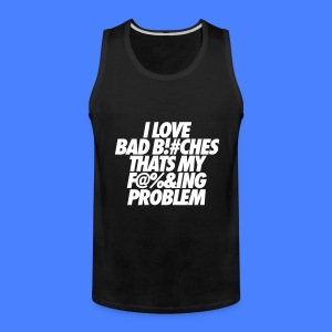I Love Bad Bitches That's My Fucking Problem Tank Tops - Men's Premium Tank