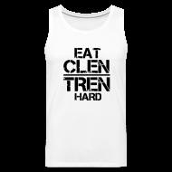 Sportswear ~ Men's Premium Tank ~ Men's 'EAT CLEN TREN HARD' Tank Singlet - Black Text