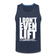 Tank Tops ~ Men's Premium Tank Top ~ I DON'T EVEN LIFT TANK TOP - WHITE WRITING