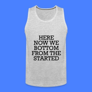 Started From The Bottom Now We Here Tank Tops - Men's Premium Tank