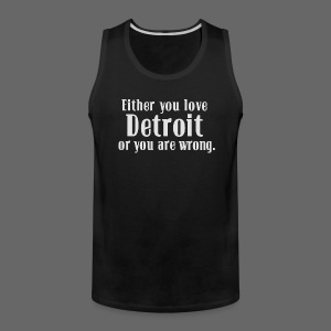 Detroit or Wrong - Men's Premium Tank