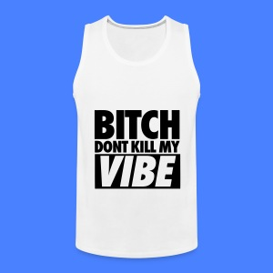 Bitch Don't Kill My Vibe Tank Tops - Men's Premium Tank