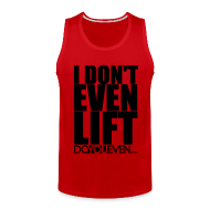 Tank Tops ~ Men's Premium Tank Top ~ I DON'T EVEN LIFT TANK TOP - BLACK WRITING