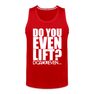 Tank Tops ~ Men's Premium Tank Top ~ DO YOU EVEN LIFT TANK TOP - WHITE WRITING