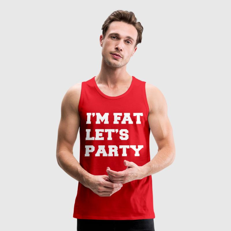 I'm Fat Let's Party Funny Design Tank Tops - Men's Premium Tank