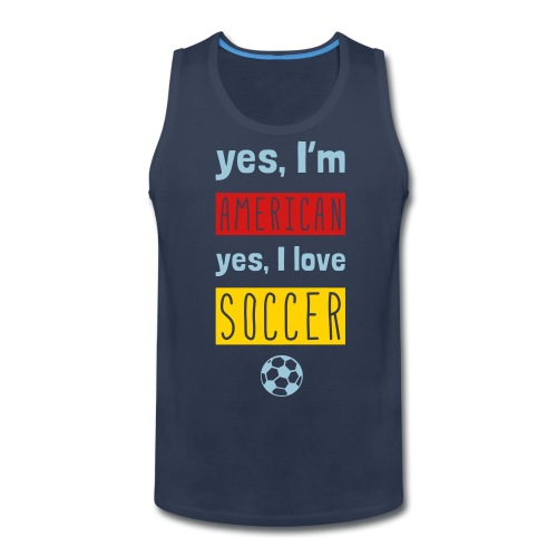 Yes I'm American, Yes I Love Soccer Tank - Men's Premium Tank