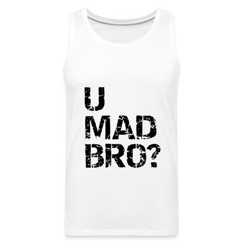 U Mad Bro? Tank Top - Men's Premium Tank