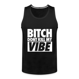 Bitch Don't Kill My Vibe Hoodie Tank top - Men's Premium Tank