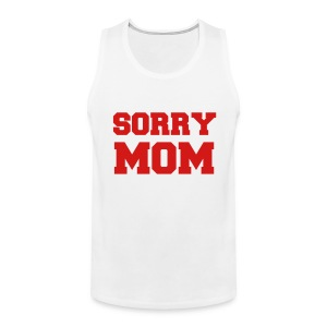 Sorry Mom Party Tank Top - Men's Premium Tank