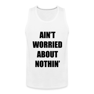 Ain't Worried About Nothin Rap Lyrics Tank Top - Men's Premium Tank