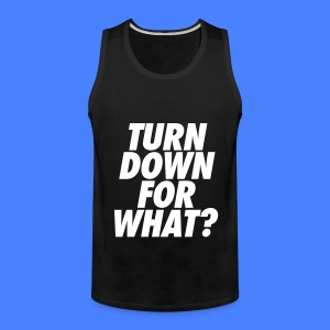 Turn Down For What? Tank Tops - Men's Premium Tank