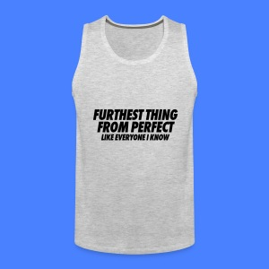 Furthest Thing From Perfect Like Everyone I Know Tank Tops - Men's Premium Tank
