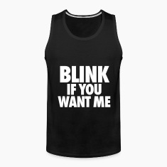 Blink If You Want Me Tank Tops