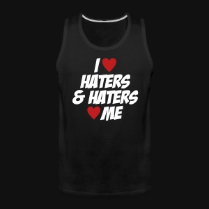 I Love Haters & Haters Love Me - Men's Premium Tank