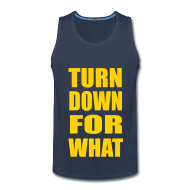 Tank Tops ~ Men's Premium Tank Top ~ Turn Down For What Sleeveless Tank Top