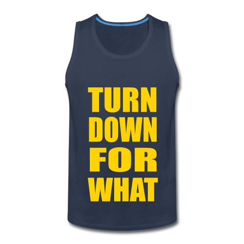 Turn Down For What Sleeveless Tank Top - Men's Premium Tank