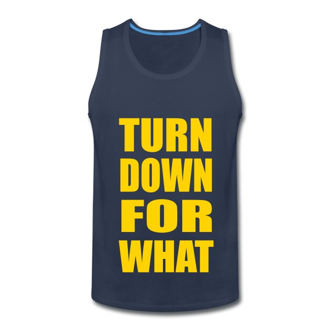 Turn Down For What Sleeveless Tank Top