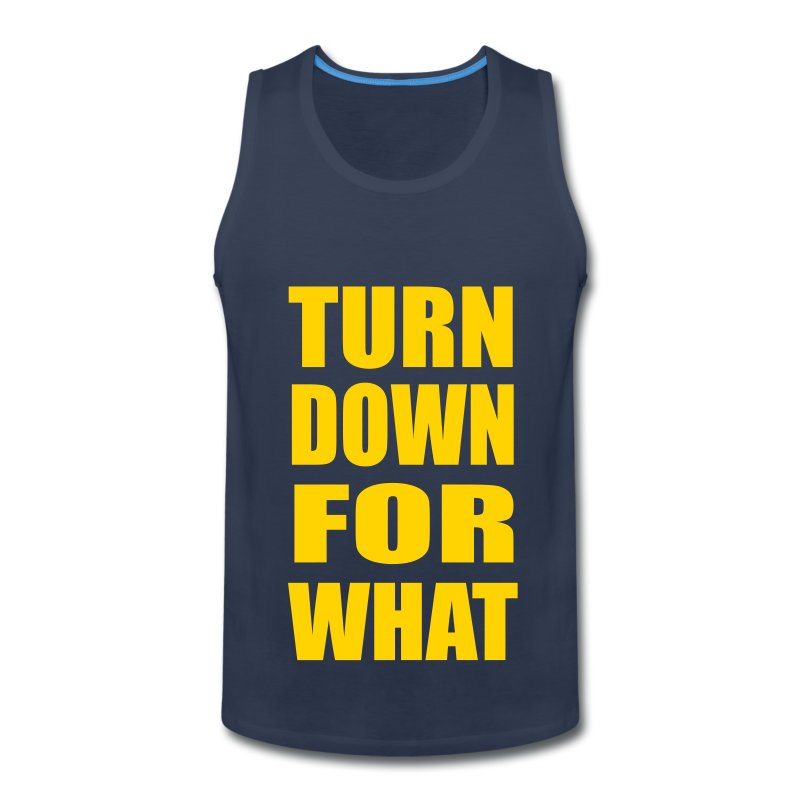 Turn Down For What Sleeveless Tank Top - Men's Premium Tank
