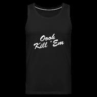 Sportswear ~ Men's Premium Tank ~ Oooh Kill Em Tanktop
