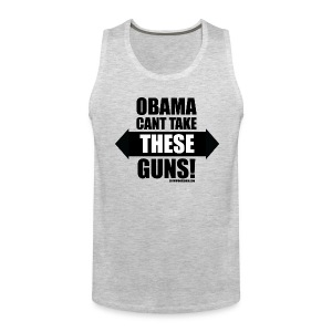 Obama Can't Take THESE Guns!  - Men's Premium Tank