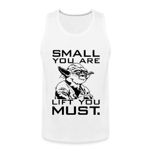 Small you are lift you must | Mens tank - Men's Premium Tank