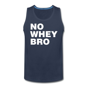 No Whey Bro Shirt - Men's Premium Tank