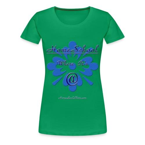 Homeschool Where it's At - Women's Premium T-Shirt
