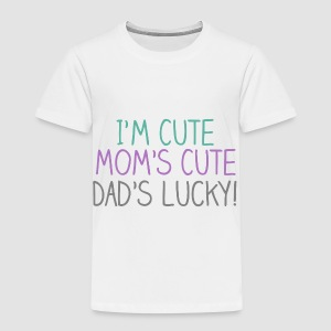 I'm Cute, Mom's Cute, Dad's Lucky Funny Toddler Shirt - Toddler Premium T-Shirt
