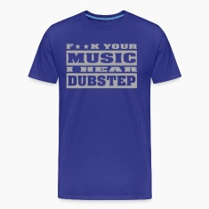 F**K your music i hear dubstep T-Shirts