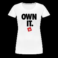 Women's T-Shirts ~ Women's Premium T-Shirt ~ Own It - Women's Shirt