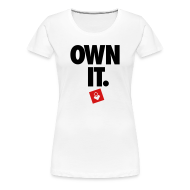 Women's T-Shirts ~ Women's Premium T-Shirt ~ Own It - Women's Shirt