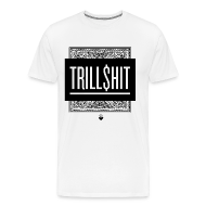 T-Shirts ~ Men's Premium T-Shirt ~ TRILL SHIT - Men's T-Shirt